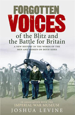Forgotten Voices of the Blitz and the Battle of Britain by Joshua Levine