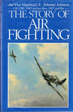 The Story of Air Fighting by Johnnie Johnson