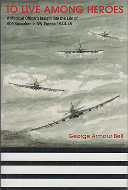 To Live Among Heroes by George Armour Bell