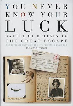 You Never Know Your Luck Battle of Britain to the The Great Escape by Keith C. Ogilvie